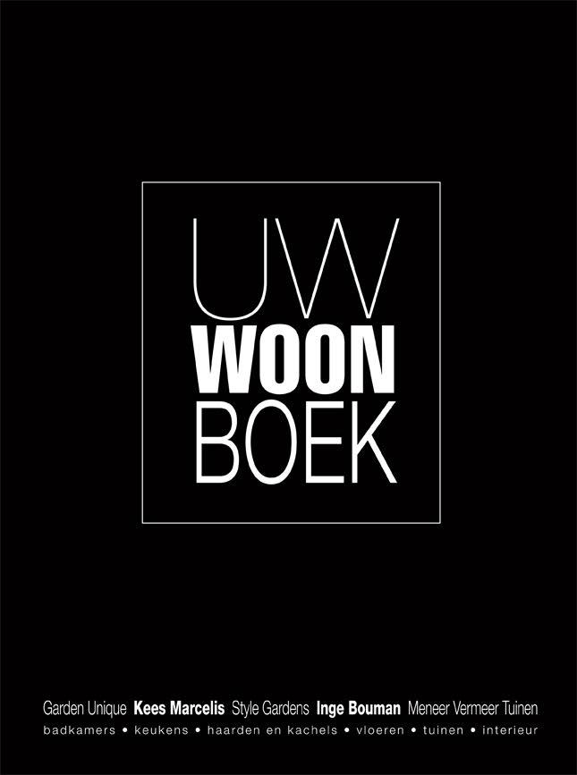 UW Woonboek. Hardcover interieurboek met fraaie reportages van projecten van bekende interieurarchitecten, exclusieve interieurs en hedendaagse tuinontwerpen van tuinarchitecten